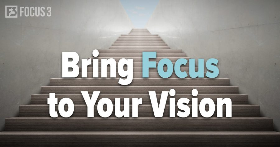 Bring Focus to Your Vision