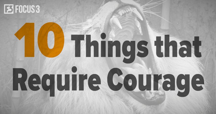 10 Things That Require Courage
