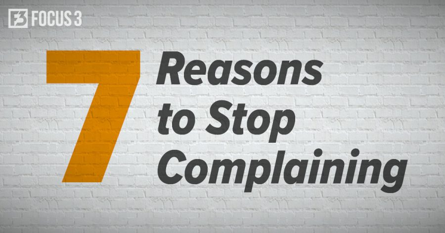 7 Reasons to Stop Complaining