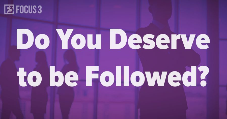 Do You Deserve to Be Followed