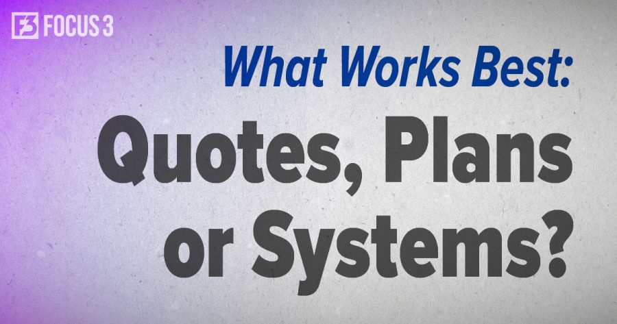 What Works Best: Quotes, Plans or Systems?