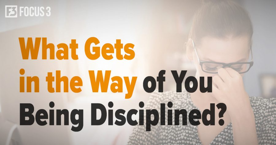 What Gets In The Way of You Being Disciplined