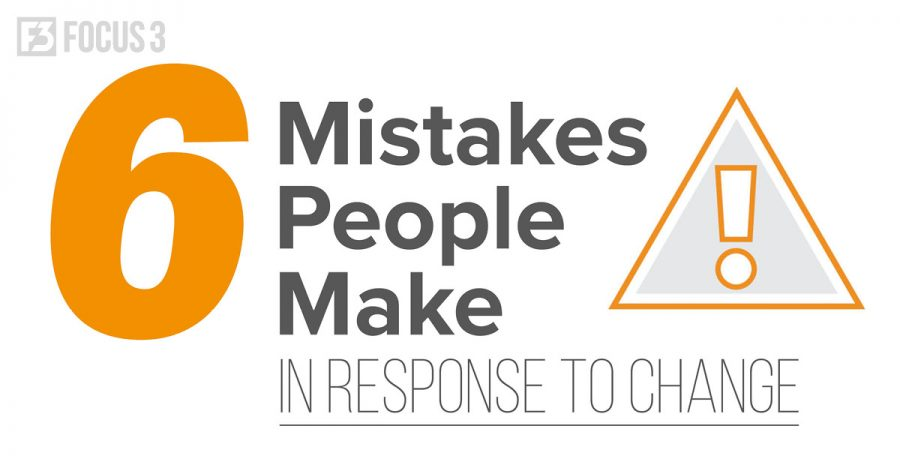 6 Mistakes People Make in Response to Change