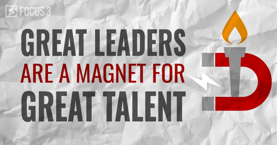 Great Leaders are a Magnet for Great Talent