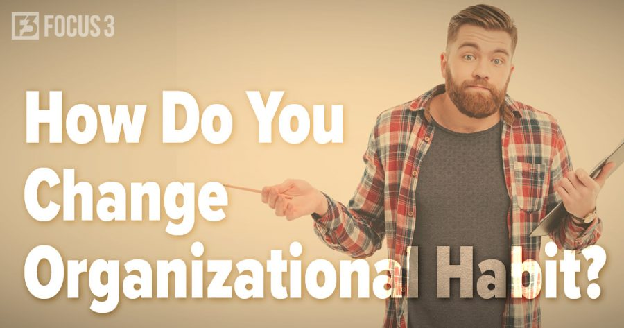 How Do You Change Organizational Habit?