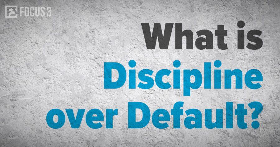 What is Discipline over Default?