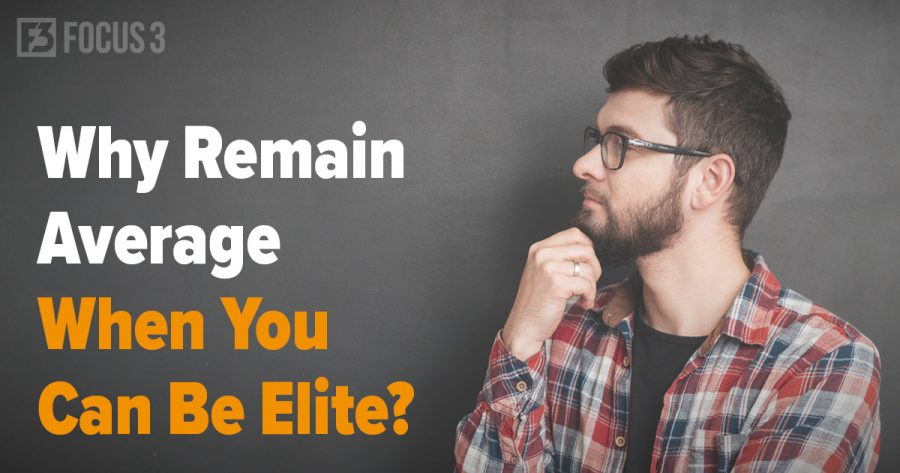 Why Remain Average When You Can Be Elite?