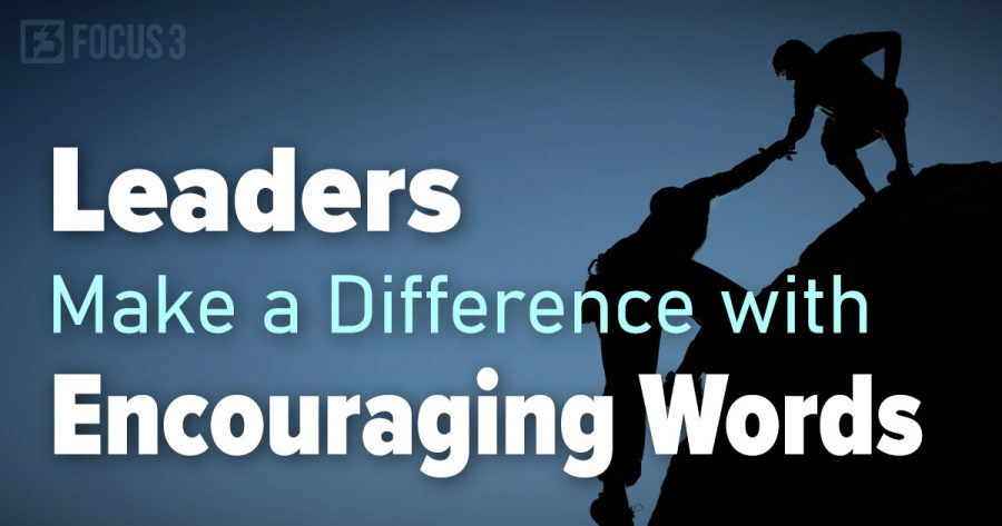 Effective Leaders Make A Difference with Encouraging Words